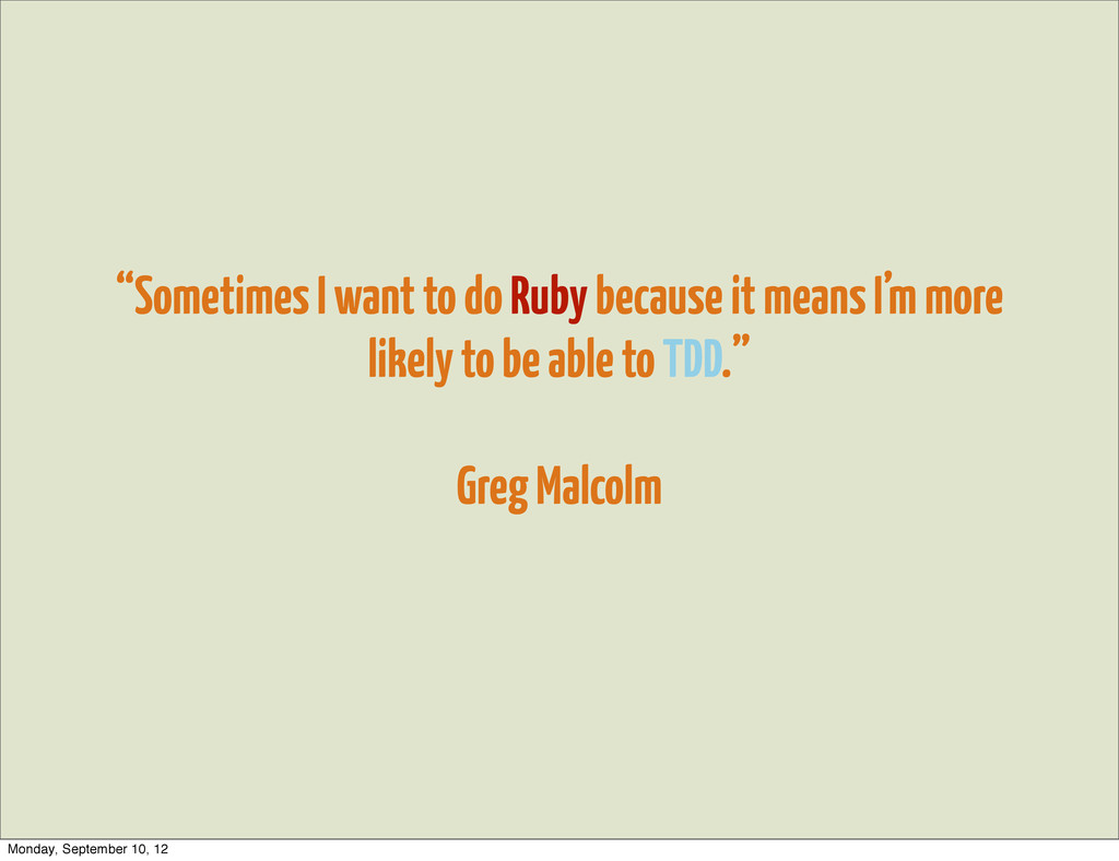 """""""Sometimes I want to do Ruby because it means I..."""