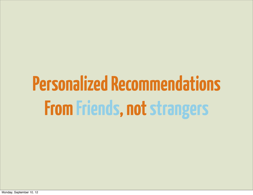 Personalized Recommendations From Friends, not ...