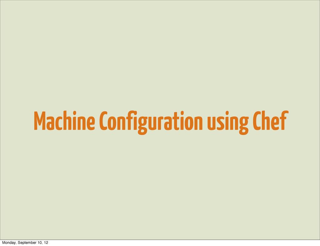 Machine Configuration using Chef Monday, Septem...
