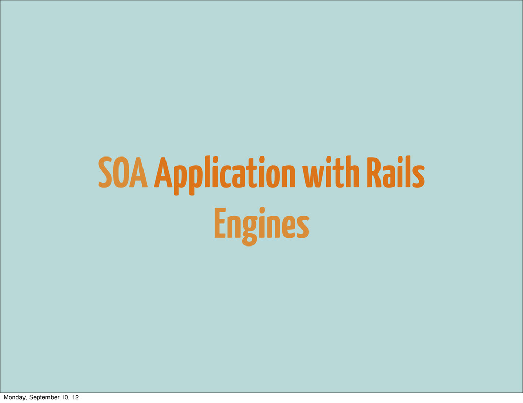 SOA Application with Rails Engines Monday, Sept...
