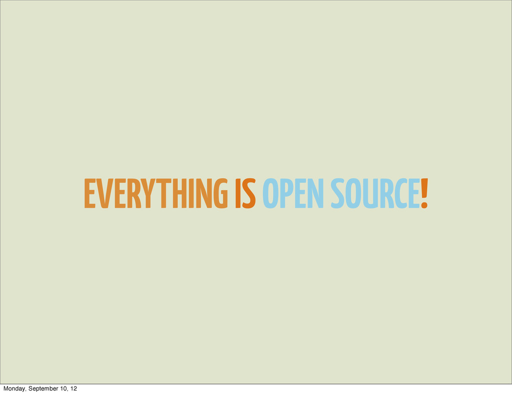 EVERYTHING IS OPEN SOURCE! Monday, September 10...