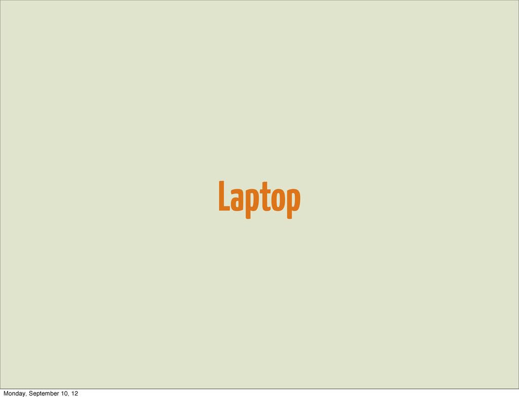Laptop Monday, September 10, 12