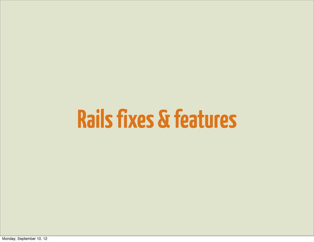 Rails fixes & features Monday, September 10, 12