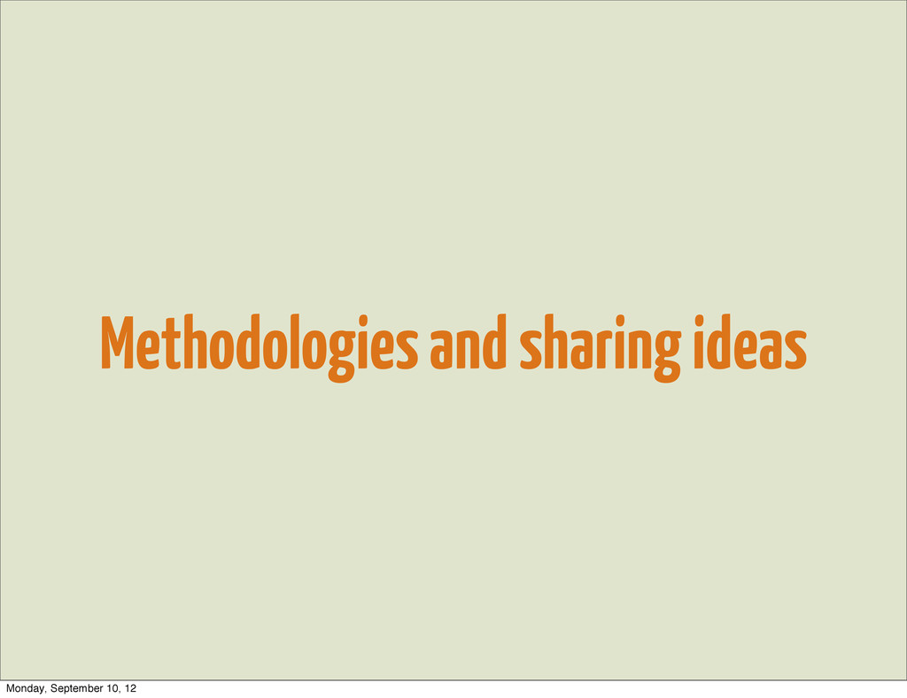 Methodologies and sharing ideas Monday, Septemb...