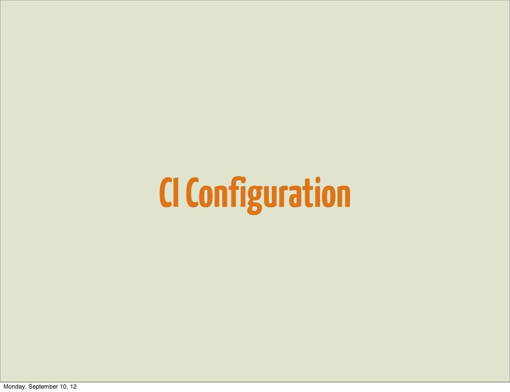CI Configuration Monday, September 10, 12