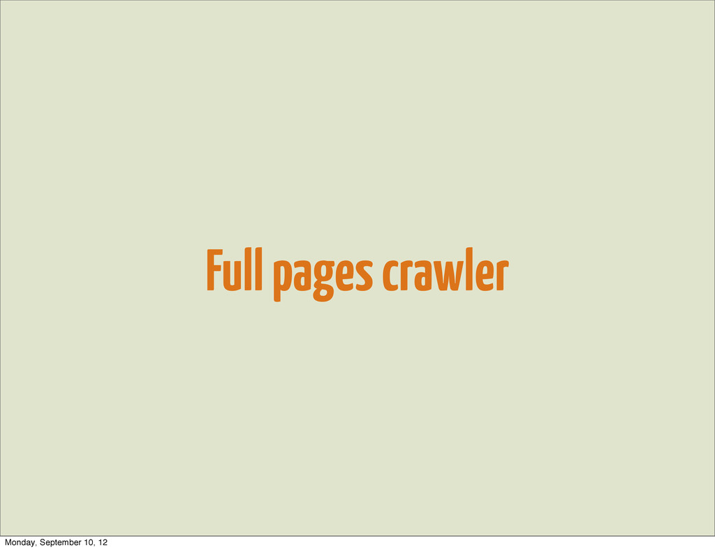 Full pages crawler Monday, September 10, 12
