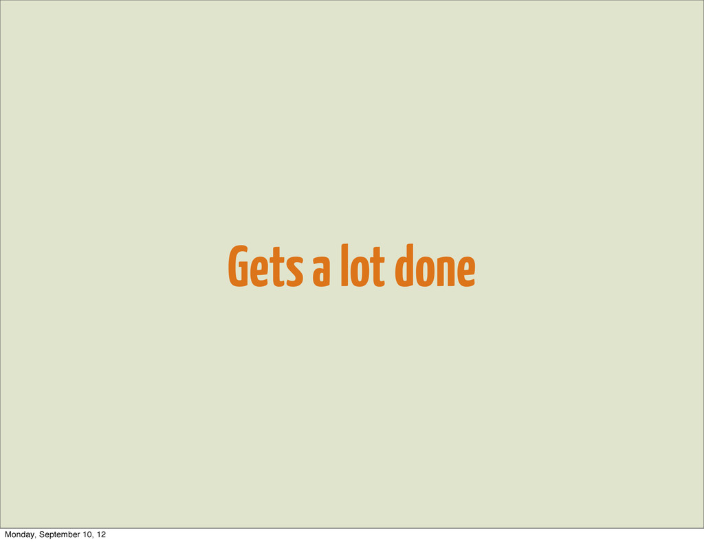 Gets a lot done Monday, September 10, 12