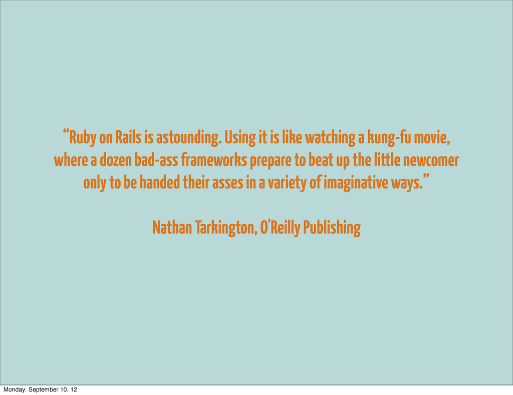 """""""Ruby on Rails is astounding. Using it is like ..."""