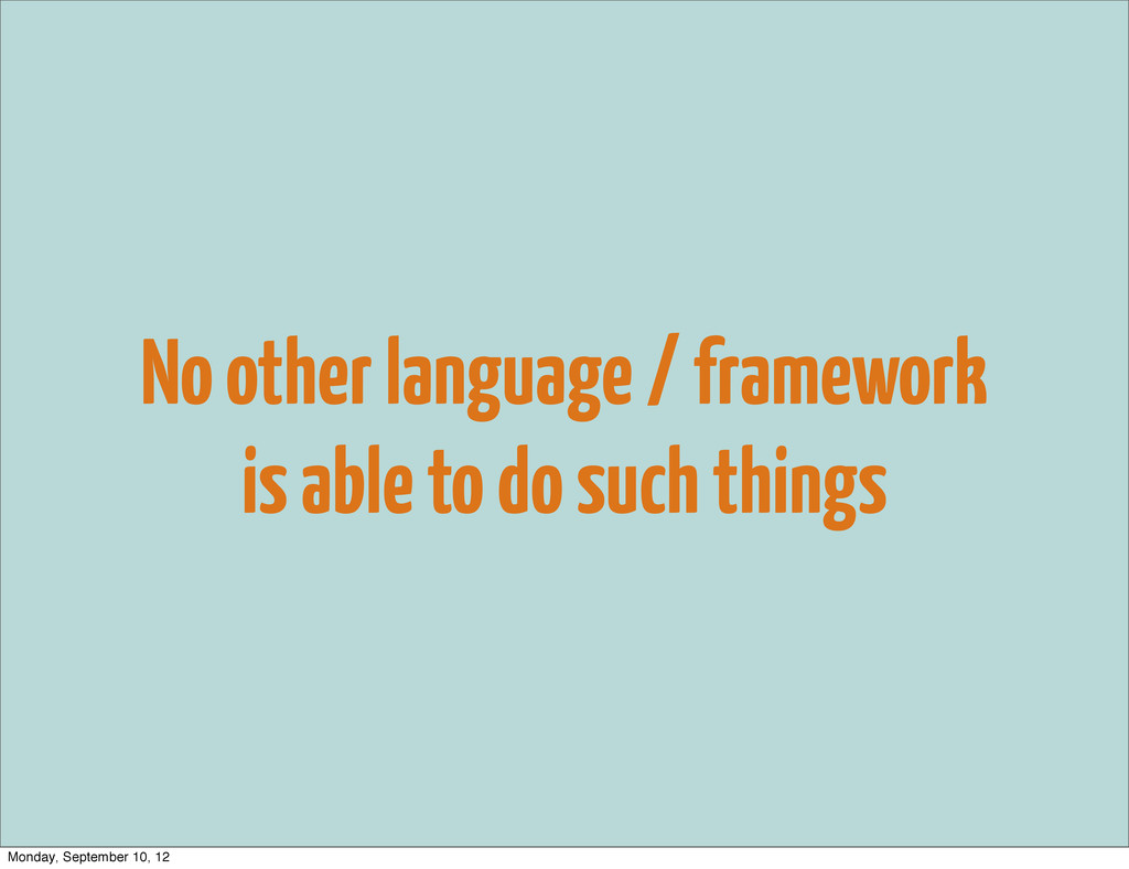 No other language / framework is able to do suc...