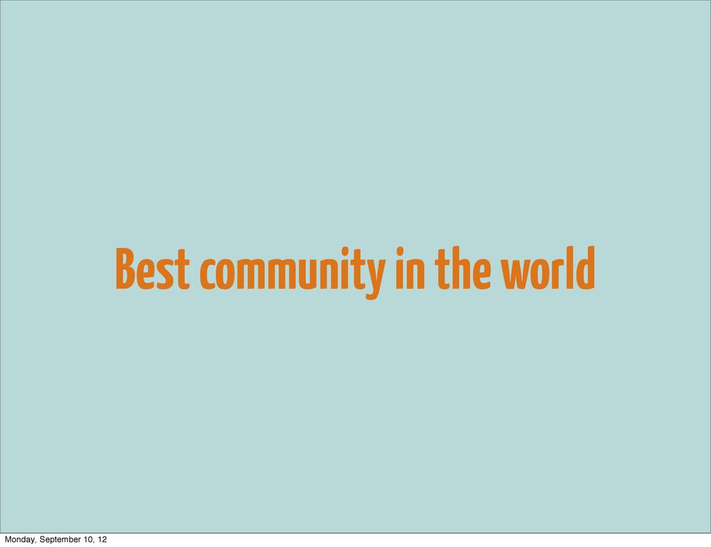Best community in the world Monday, September 1...