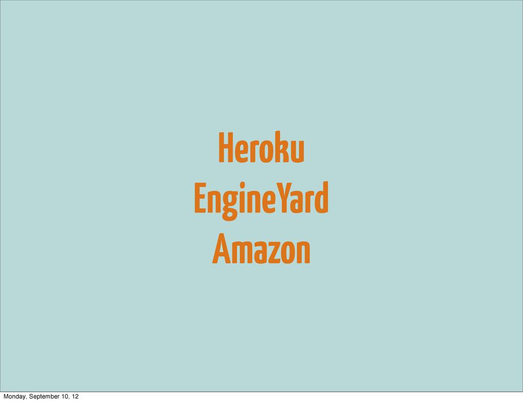Heroku EngineYard Amazon Monday, September 10, ...