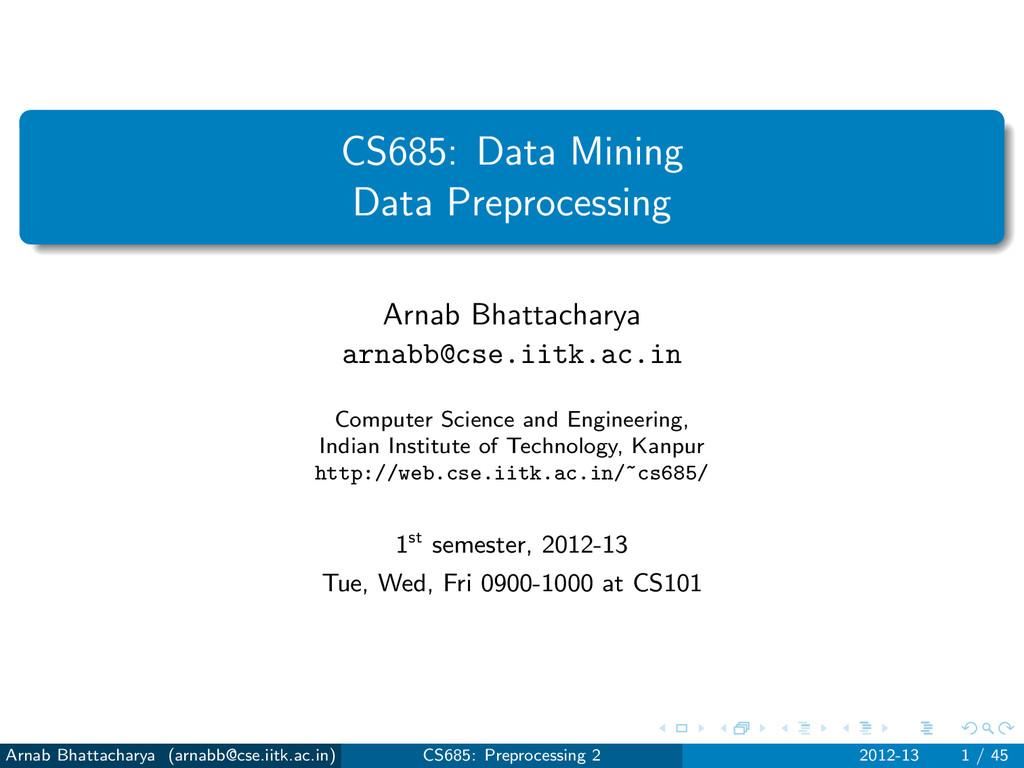 CS685: Data Mining Data Preprocessing Arnab Bha...