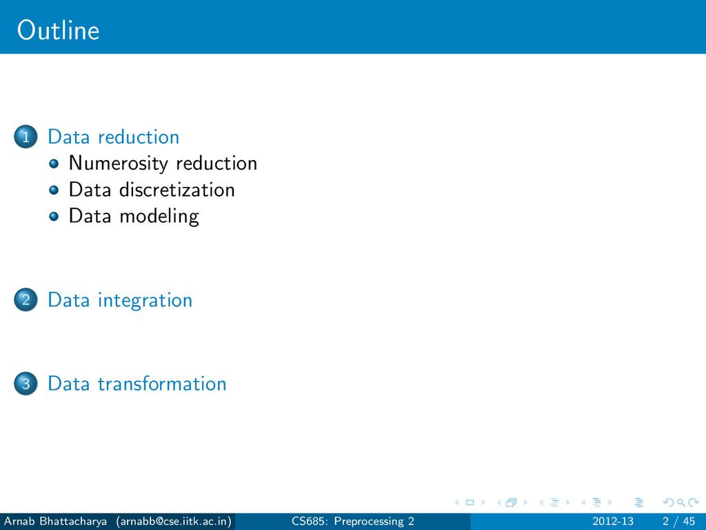 Outline 1 Data reduction Numerosity reduction D...