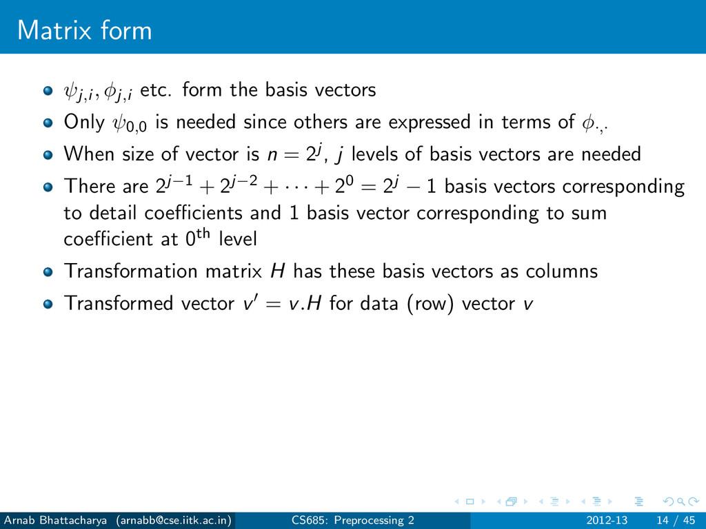 Matrix form ψj,i , φj,i etc. form the basis vec...