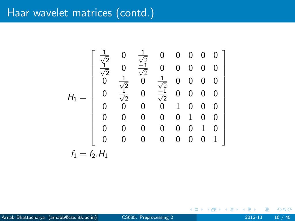 Haar wavelet matrices (contd.) H1 =      ...