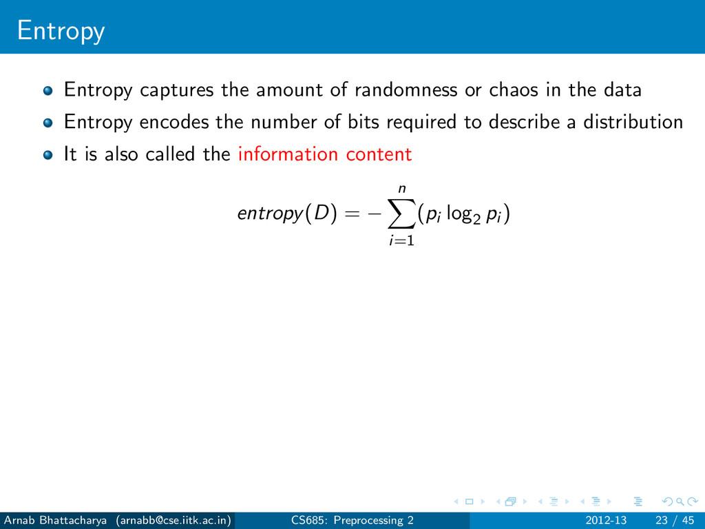 Entropy Entropy captures the amount of randomne...