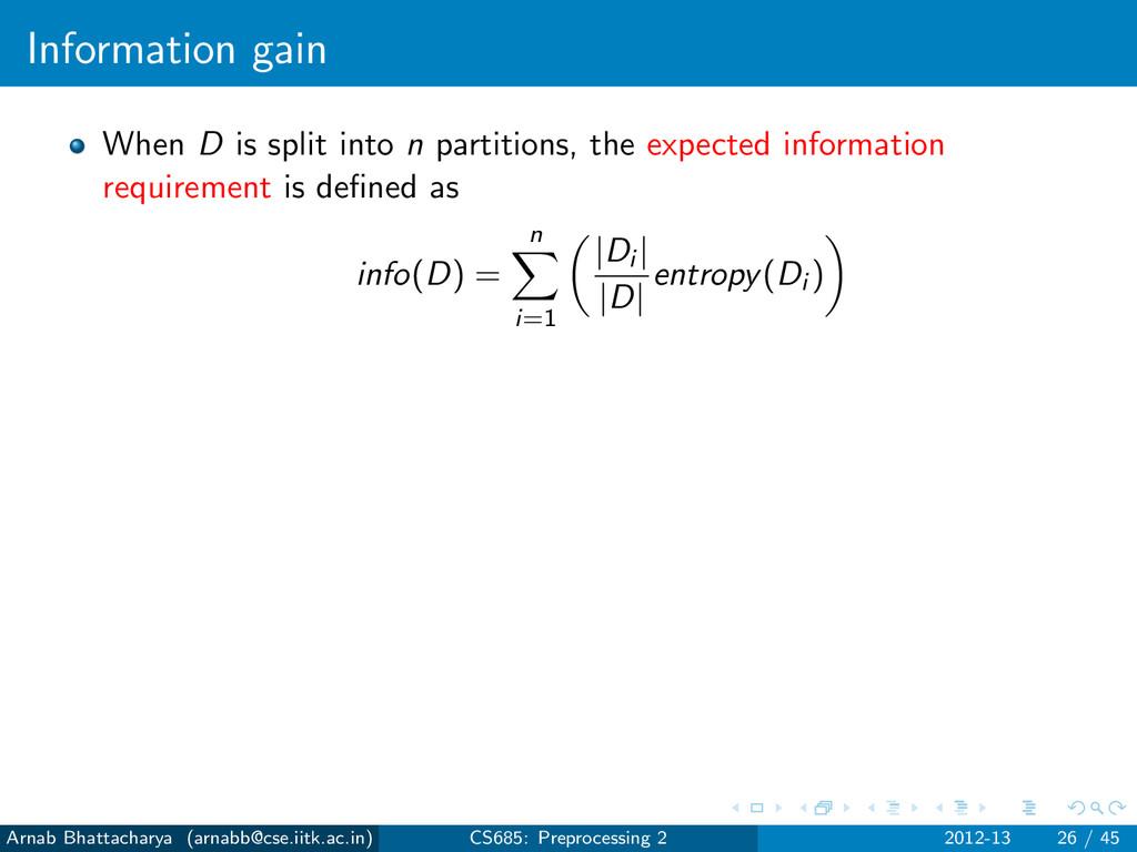 Information gain When D is split into n partiti...
