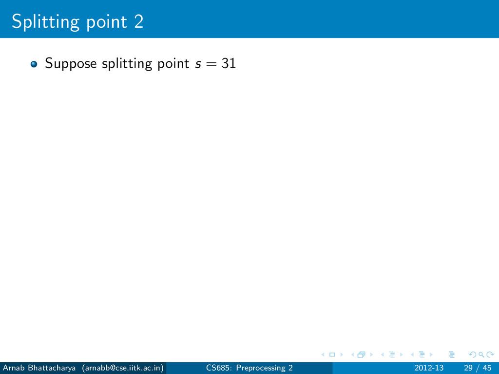 Splitting point 2 Suppose splitting point s = 3...