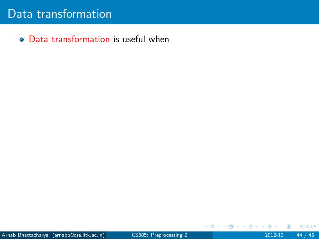 Data transformation Data transformation is usef...