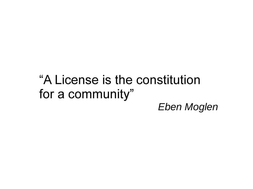 """""""A License is the constitution for a community""""..."""