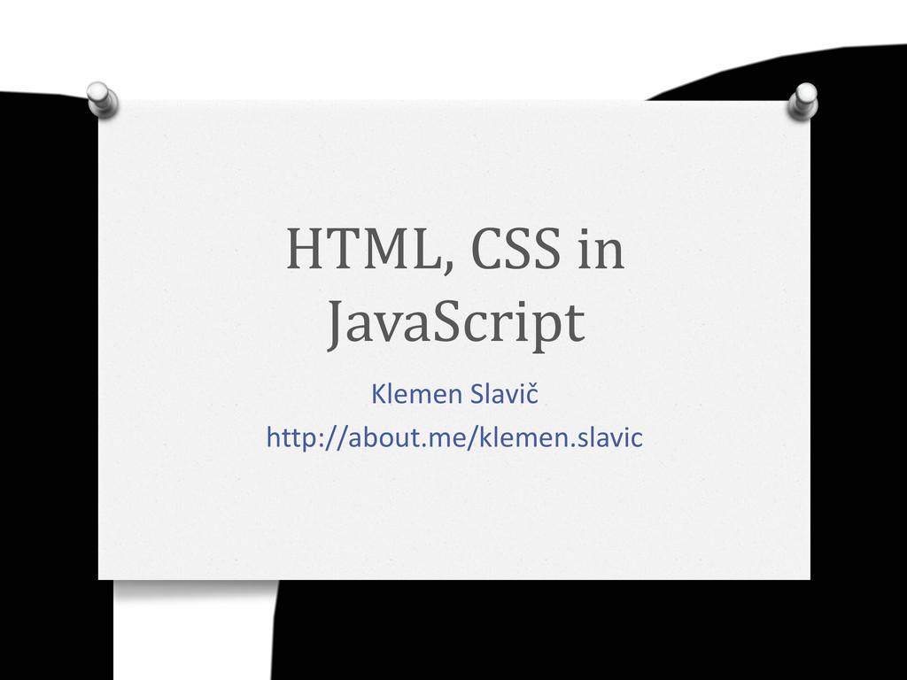 HTML, CSS in JavaScript Klemen Slavič http://ab...