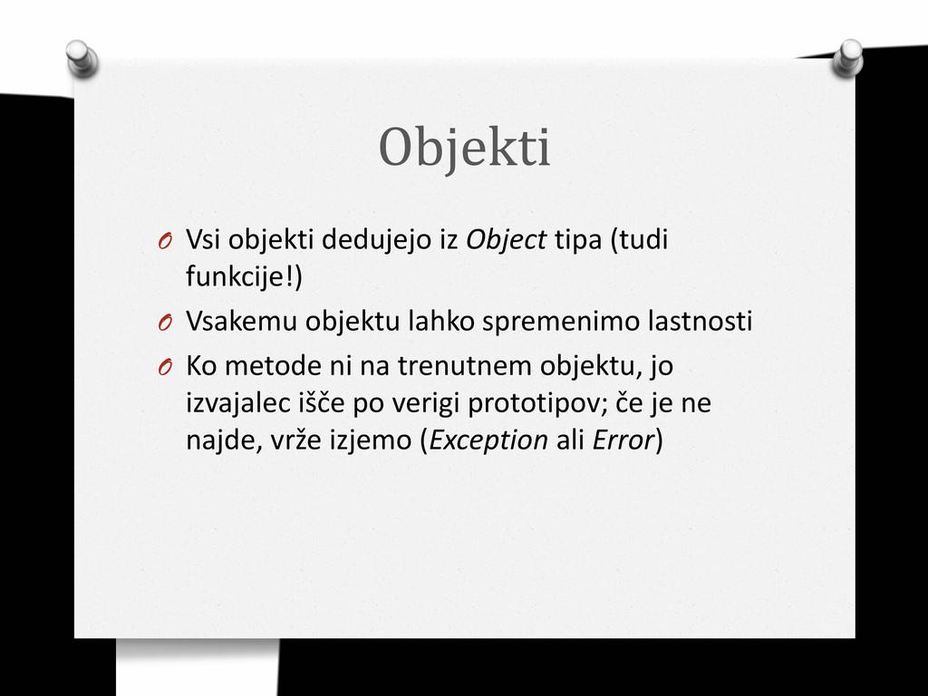Objekti O Vsi objekti dedujejo iz Object tipa (...