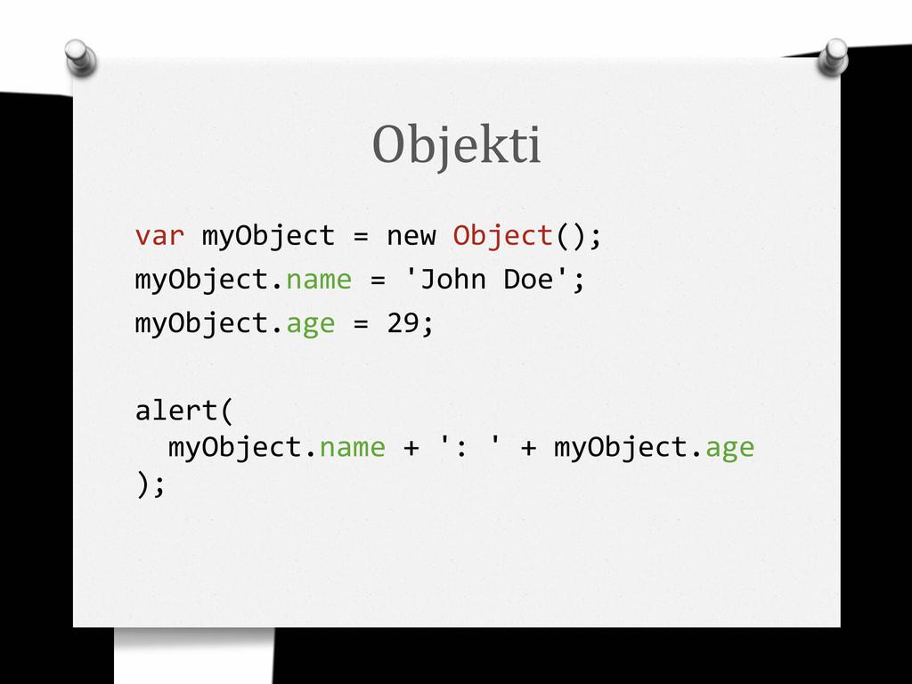Objekti var myObject = new Object(); myObject.n...