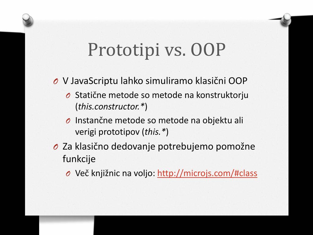 Prototipi vs. OOP O V JavaScriptu lahko simulir...