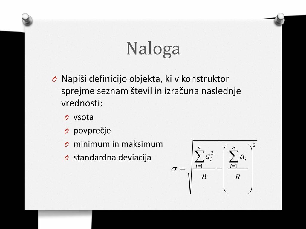 Naloga O Napiši definicijo objekta, ki v konstr...