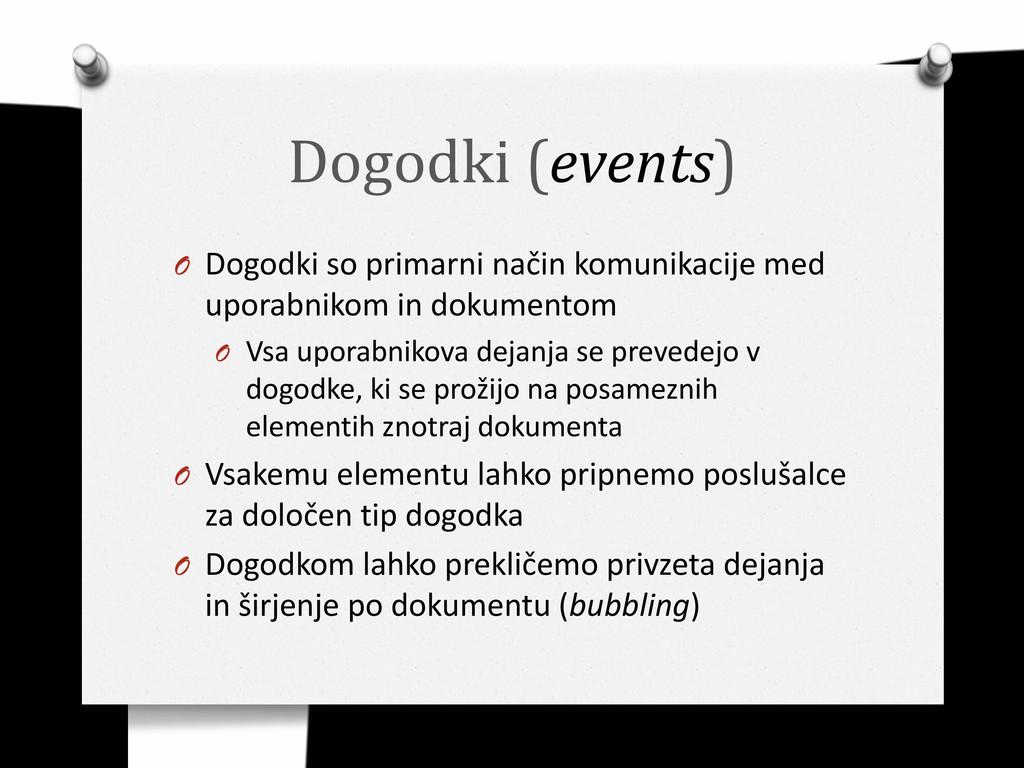 Dogodki (events) O Dogodki so primarni način ko...