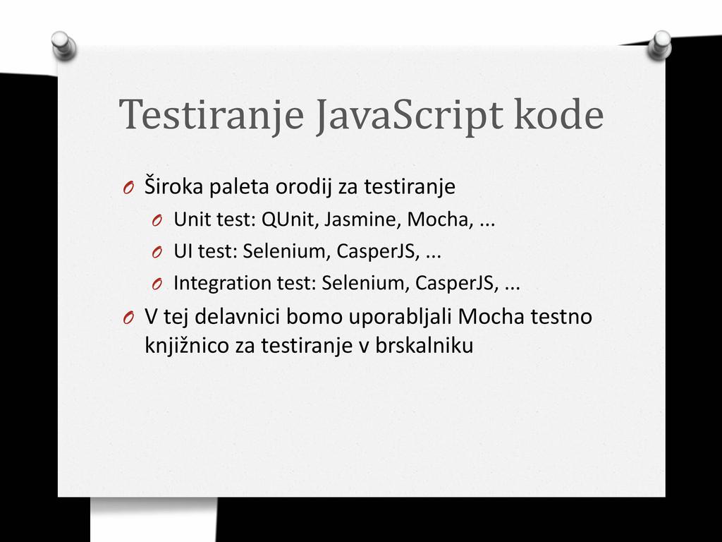 Testiranje JavaScript kode O Široka paleta orod...
