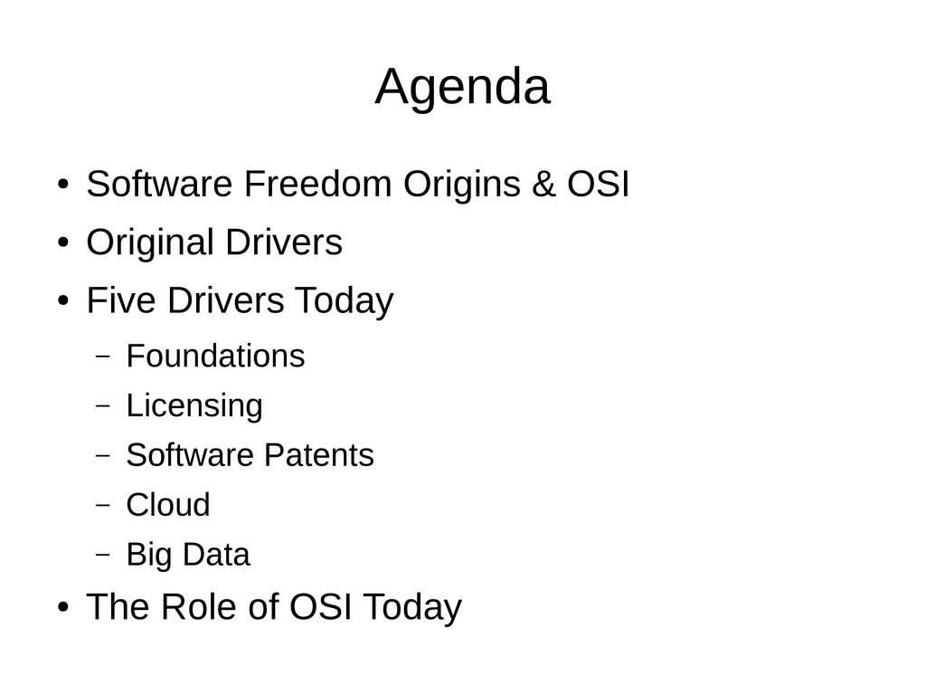 Agenda ● Software Freedom Origins & OSI ● Origi...