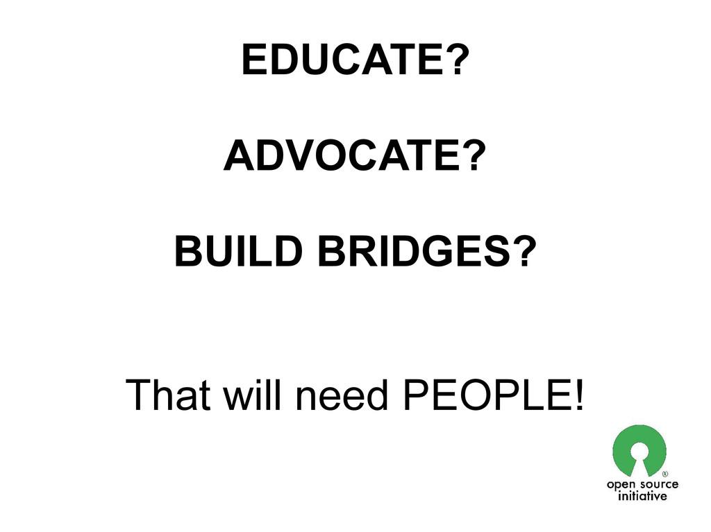 EDUCATE? ADVOCATE? BUILD BRIDGES? That will nee...