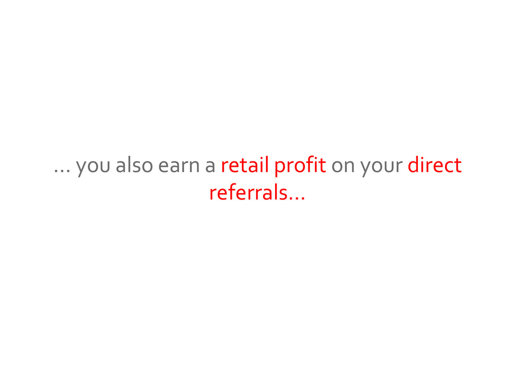 … you also earn a retail profit on your direct ...