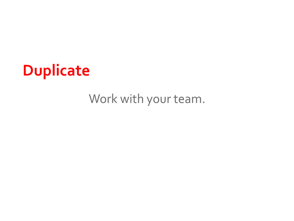 Duplicate Work with your team.