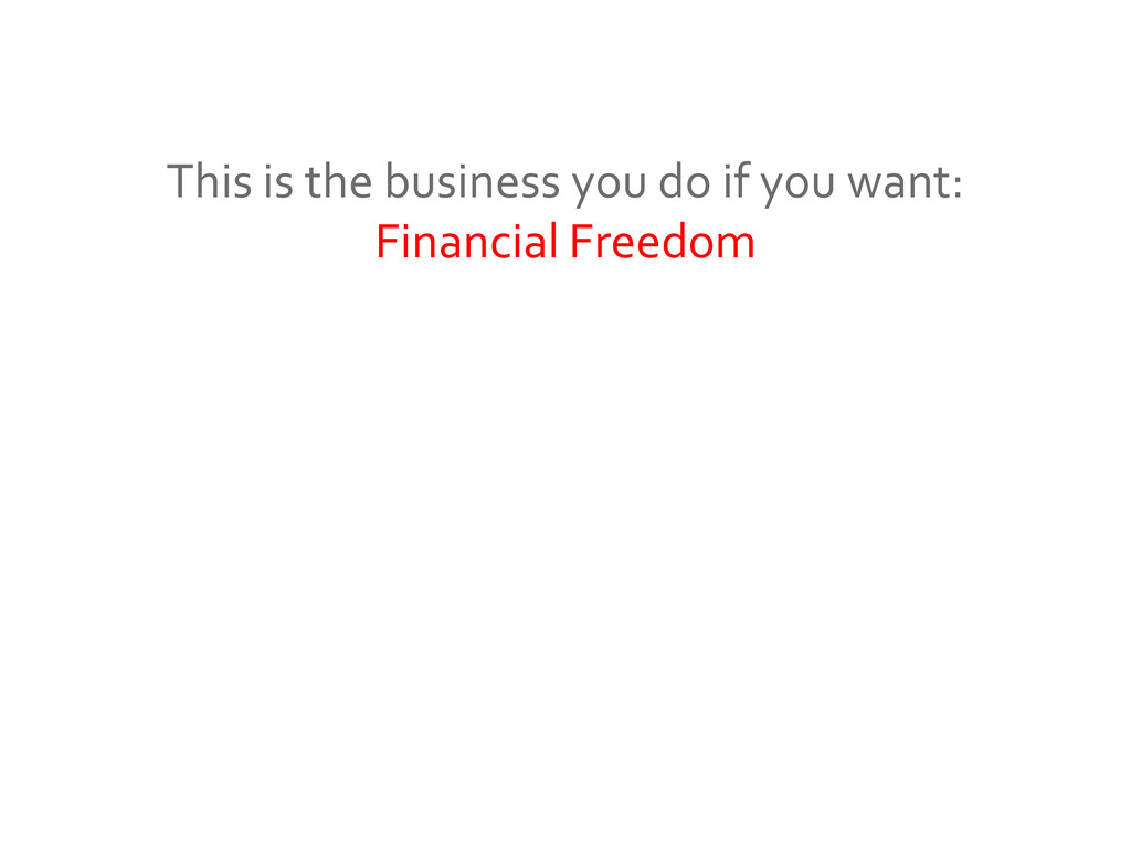 This is the business you do if you want: Financ...