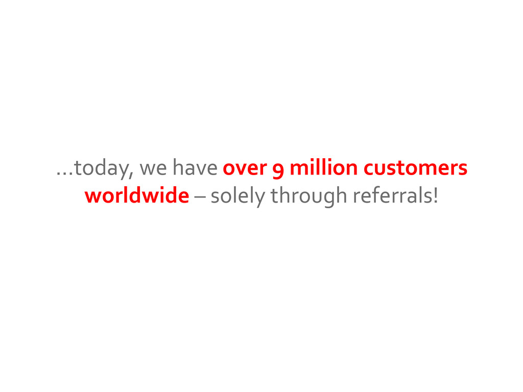 …today, we have over 9 million customers worldw...
