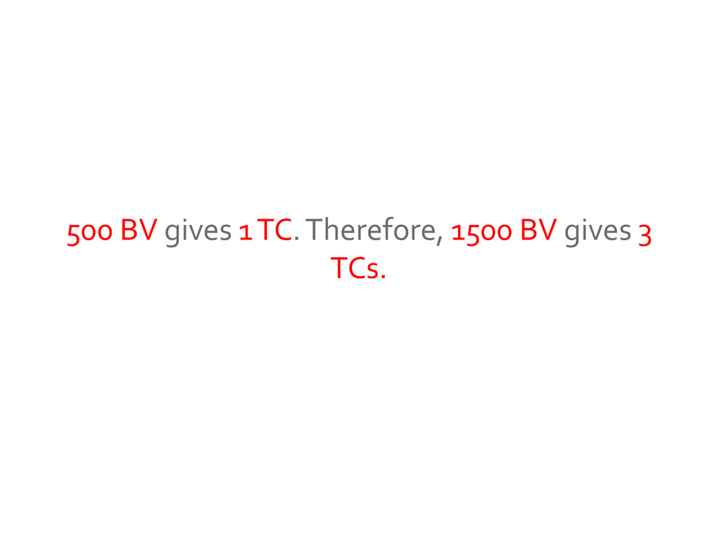 500 BV gives 1 TC. Therefore, 1500 BV gives 3 T...