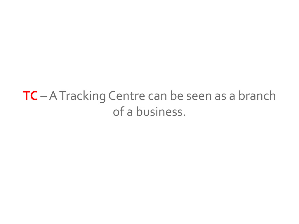 TC – A Tracking Centre can be seen as a branch ...