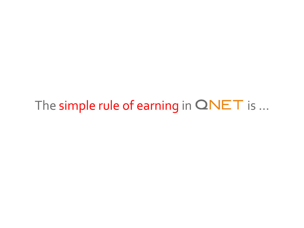 The simple rule of earning in QNET is …
