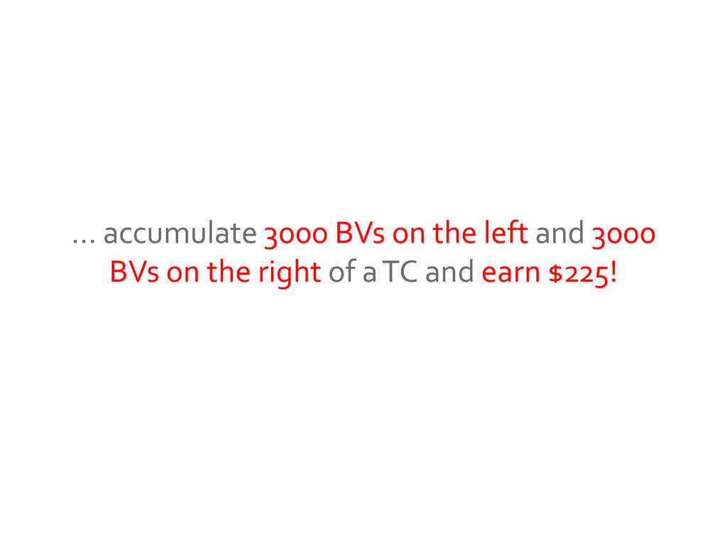 … accumulate 3000 BVs on the left and 3000 BVs ...