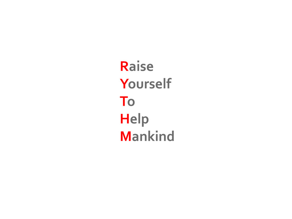 Raise Yourself To Help Mankind