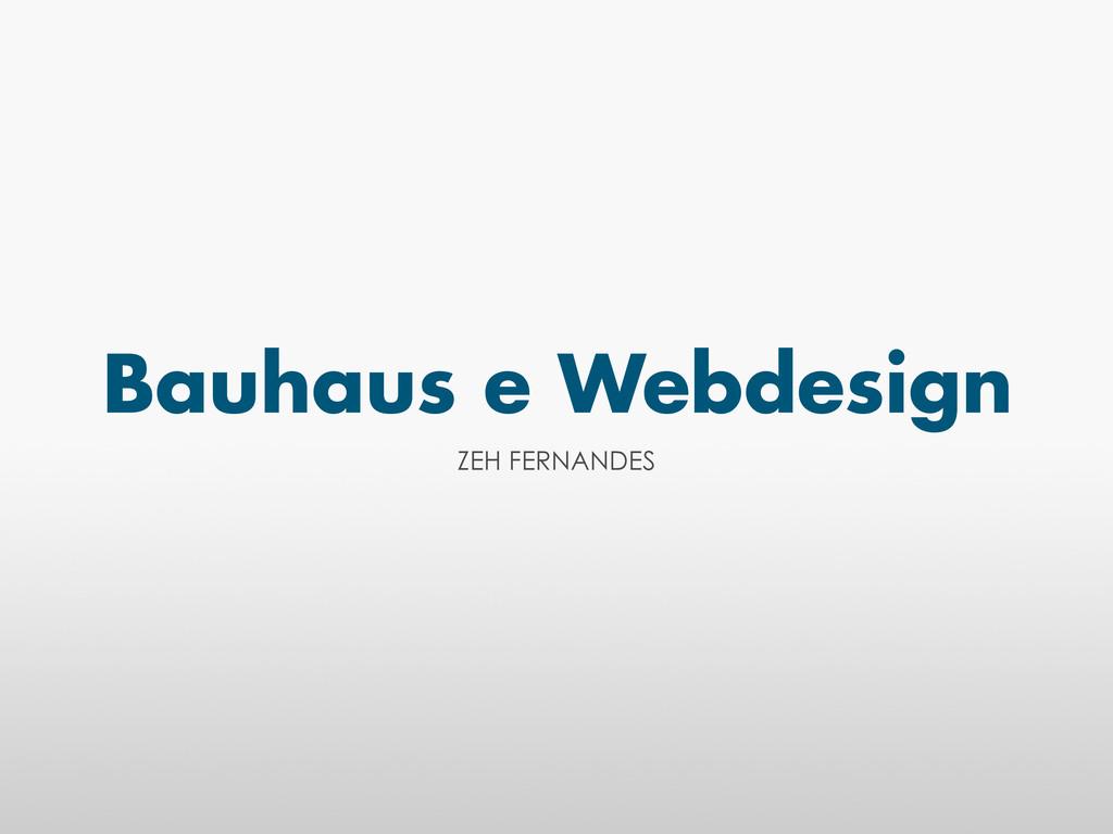 Bauhaus e Webdesign ZEH FERNANDES