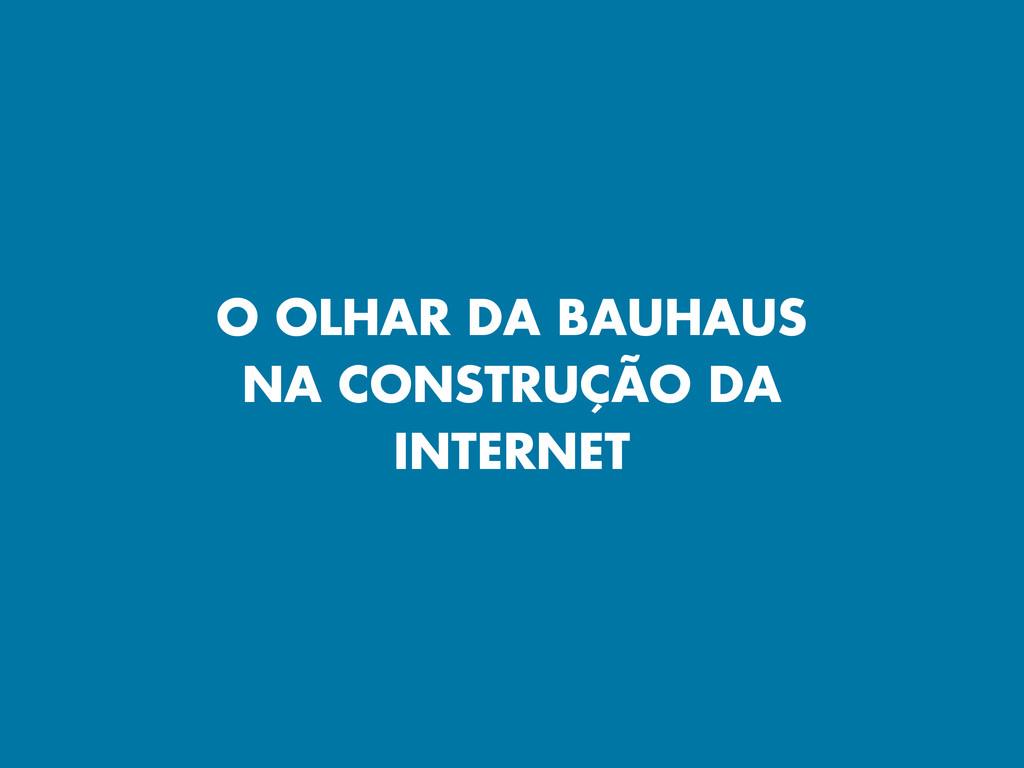 O OLHAR DA BAUHAUS NA CONSTRUÇÃO DA INTERNET