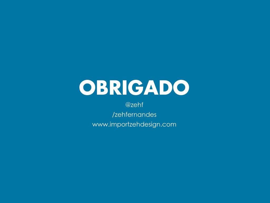 OBRIGADO @zehf /zehfernandes www.importzehdesig...