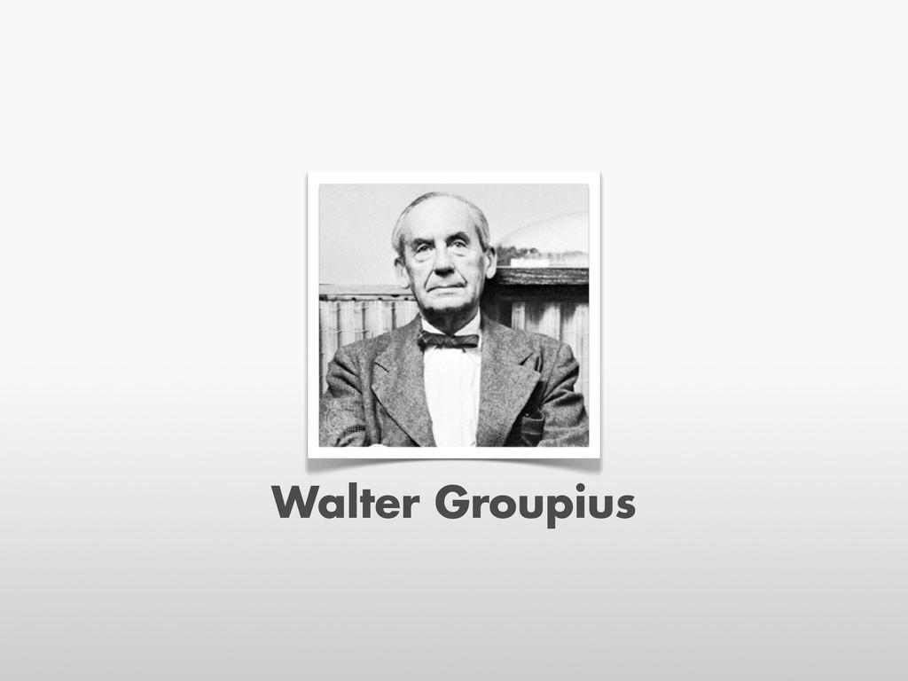 Walter Groupius