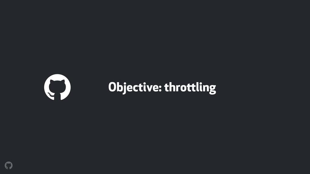 Objective: throttling