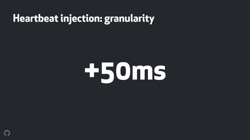 Heartbeat injection: granularity +50ms