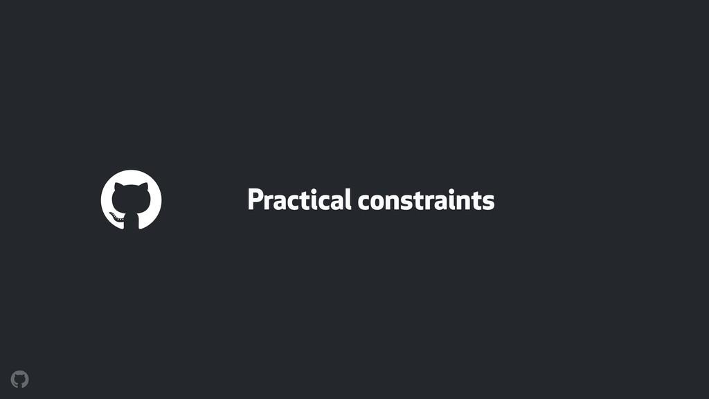 Practical constraints