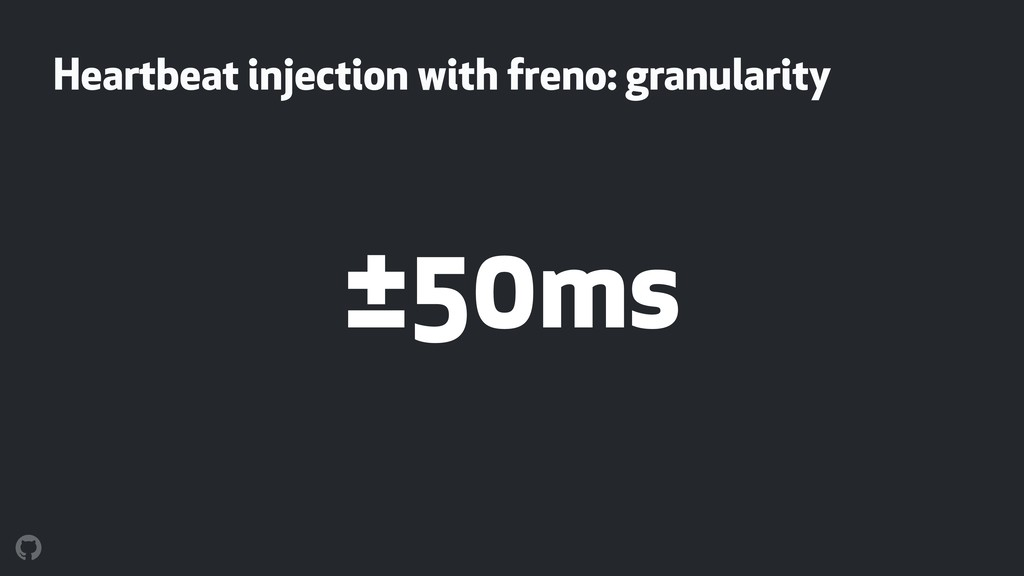 Heartbeat injection with freno: granularity ±50...